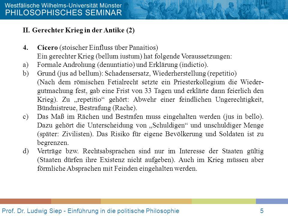 Prof. Dr. Ludwig Siep - Einführung in die politische Philosophie5 II. Gerechter Krieg in der Antike (2) 4. Cicero (stoischer Einfluss über Panaitios)