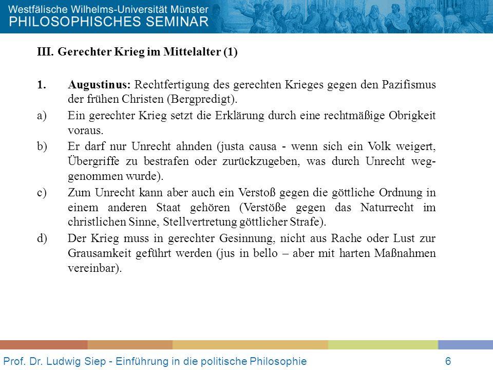 Prof. Dr. Ludwig Siep - Einführung in die politische Philosophie6 III. Gerechter Krieg im Mittelalter (1) 1. Augustinus: Rechtfertigung des gerechten