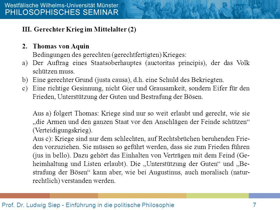 Prof. Dr. Ludwig Siep - Einführung in die politische Philosophie7 III. Gerechter Krieg im Mittelalter (2) 2. Thomas von Aquin Bedingungen des gerechte