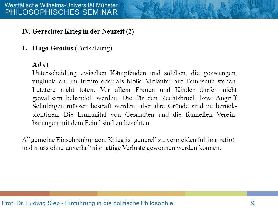 Prof. Dr. Ludwig Siep - Einführung in die politische Philosophie9 IV. Gerechter Krieg in der Neuzeit (2) 1.Hugo Grotius (Fortsetzung) Ad c) Unterschei