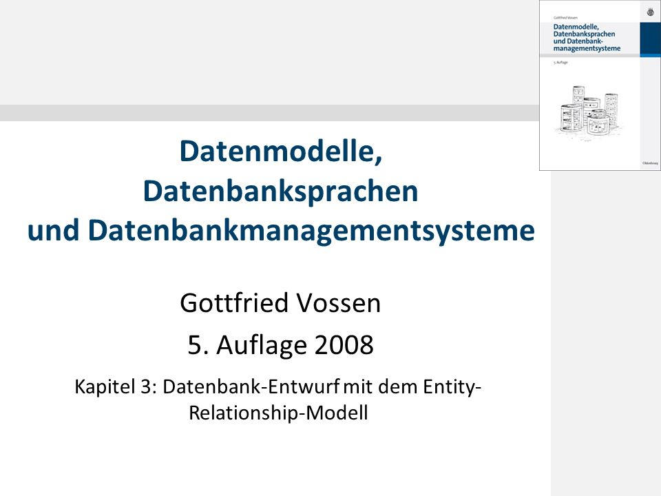 © 2008 Gottfried Vossen Inhalt 3.1 Der Datenbank-Lebenszyklus 3.2 Aspekte der Qualitätssicherung 3.3 Phasen des Entwurfsprozesses 3.4 Allgemeine Abstraktionskonzepte 3.5 Das Entity-Relationship-Modell 3.6 Konzeptioneller Entwurf mit dem ER-Modell 2 Datenmodelle, 5.