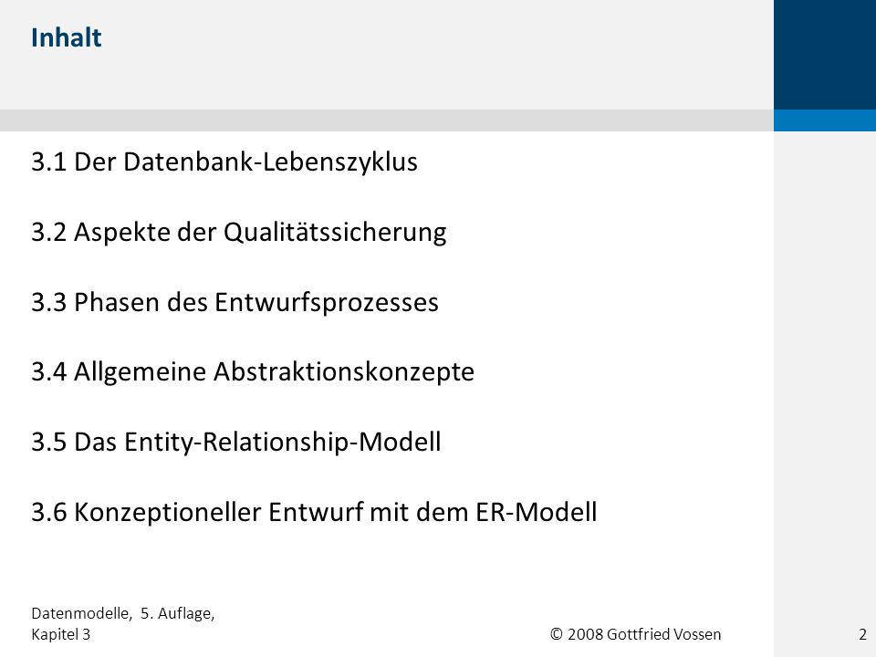 © 2008 Gottfried Vossen Inhalt 3.1 Der Datenbank-Lebenszyklus 3.2 Aspekte der Qualitätssicherung 3.3 Phasen des Entwurfsprozesses 3.4 Allgemeine Abstr
