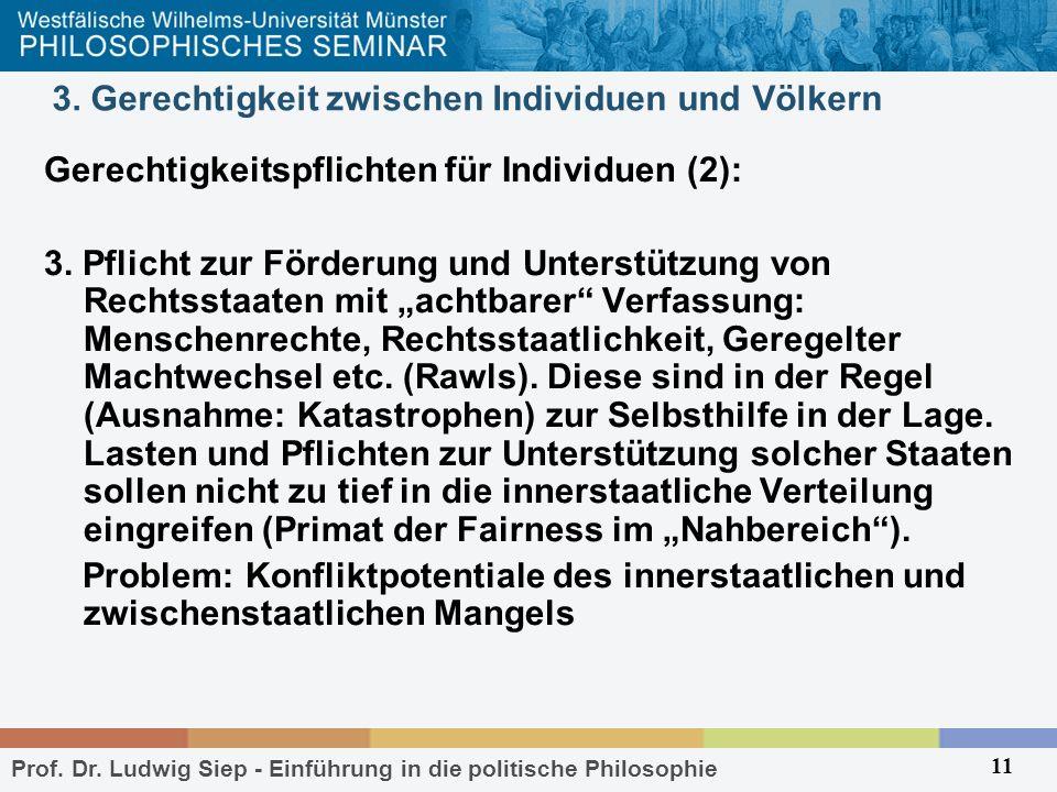 Prof. Dr. Ludwig Siep - Einführung in die politische Philosophie 11 3. Gerechtigkeit zwischen Individuen und Völkern Gerechtigkeitspflichten für Indiv