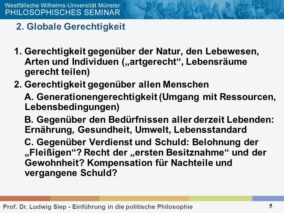 Prof. Dr. Ludwig Siep - Einführung in die politische Philosophie 5 2. Globale Gerechtigkeit 1. Gerechtigkeit gegenüber der Natur, den Lebewesen, Arten