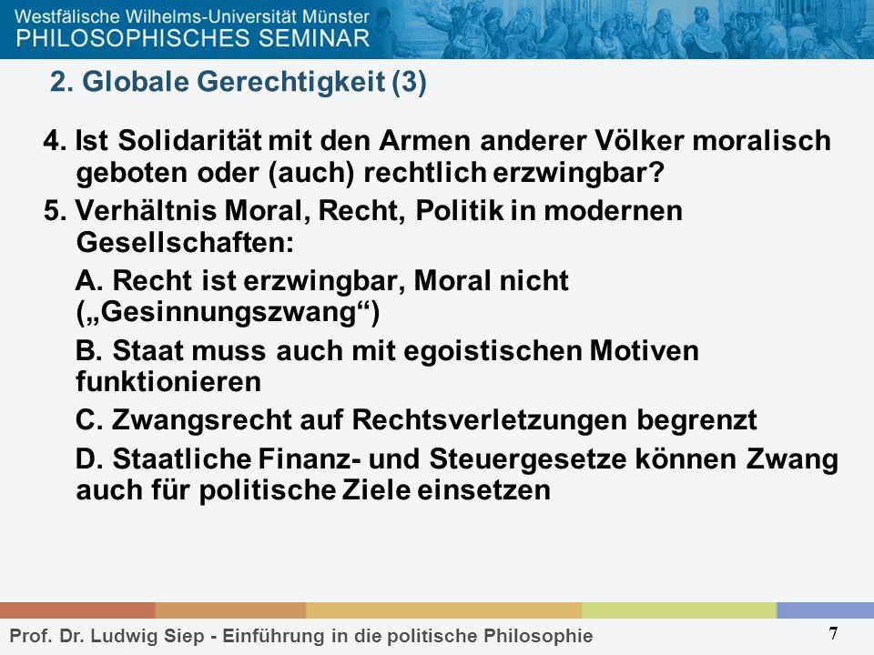 Prof. Dr. Ludwig Siep - Einführung in die politische Philosophie 7 2. Globale Gerechtigkeit (3) 4. Ist Solidarität mit den Armen anderer Völker morali
