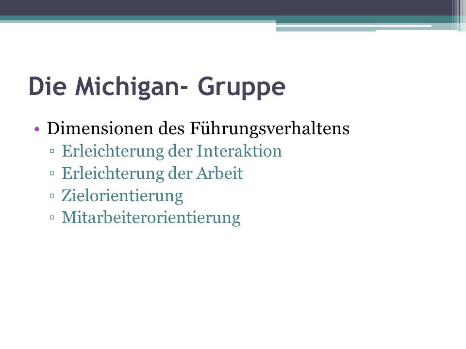 Die Michigan- Gruppe Dimensionen des Führungsverhaltens Erleichterung der Interaktion Erleichterung der Arbeit Zielorientierung Mitarbeiterorientierung