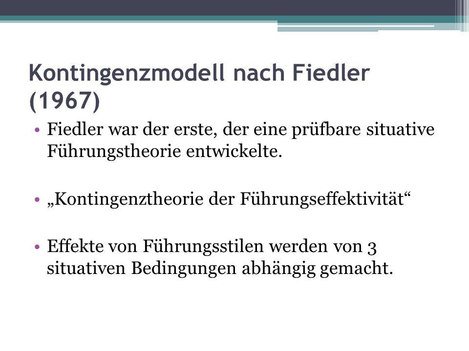 Kontingenzmodell nach Fiedler (1967) Fiedler war der erste, der eine prüfbare situative Führungstheorie entwickelte.