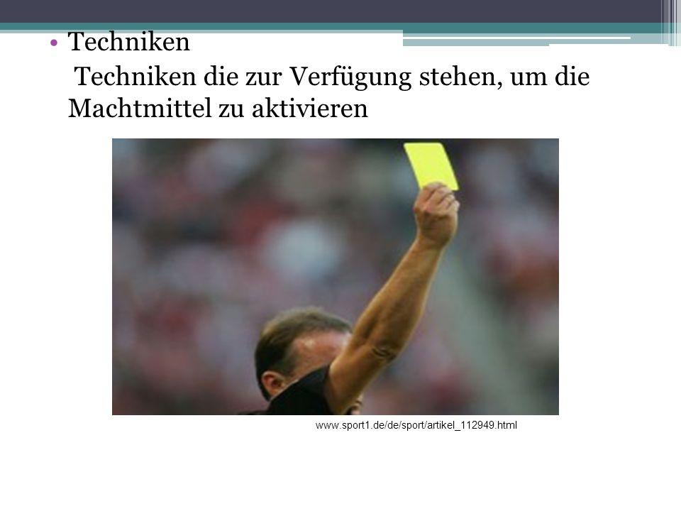 Techniken Techniken die zur Verfügung stehen, um die Machtmittel zu aktivieren www.sport1.de/de/sport/artikel_112949.html