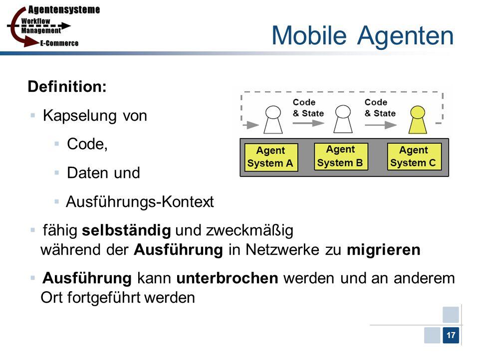 17 Definition: Kapselung von Code, Daten und Ausführungs-Kontext fähig selbständig und zweckmäßig während der Ausführung in Netzwerke zu migrieren Aus