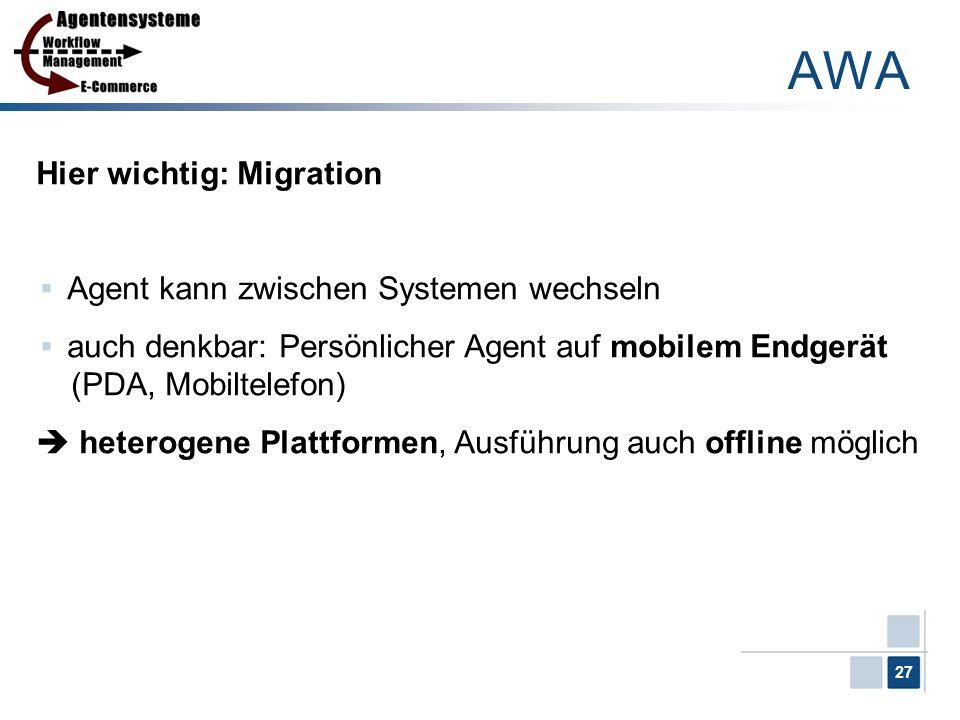 27 Hier wichtig: Migration Agent kann zwischen Systemen wechseln auch denkbar: Persönlicher Agent auf mobilem Endgerät (PDA, Mobiltelefon) heterogene