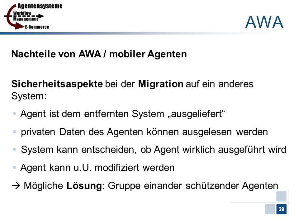 29 Nachteile von AWA / mobiler Agenten Sicherheitsaspekte bei der Migration auf ein anderes System: Agent ist dem entfernten System ausgeliefert priva