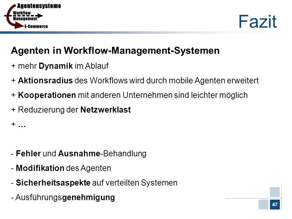 47 Fazit Agenten in Workflow-Management-Systemen + mehr Dynamik im Ablauf + Aktionsradius des Workflows wird durch mobile Agenten erweitert + Kooperat