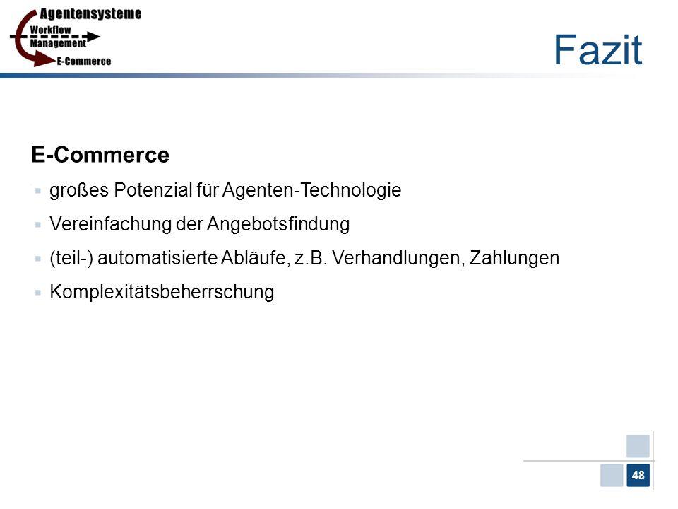 48 Fazit E-Commerce großes Potenzial für Agenten-Technologie Vereinfachung der Angebotsfindung (teil-) automatisierte Abläufe, z.B. Verhandlungen, Zah