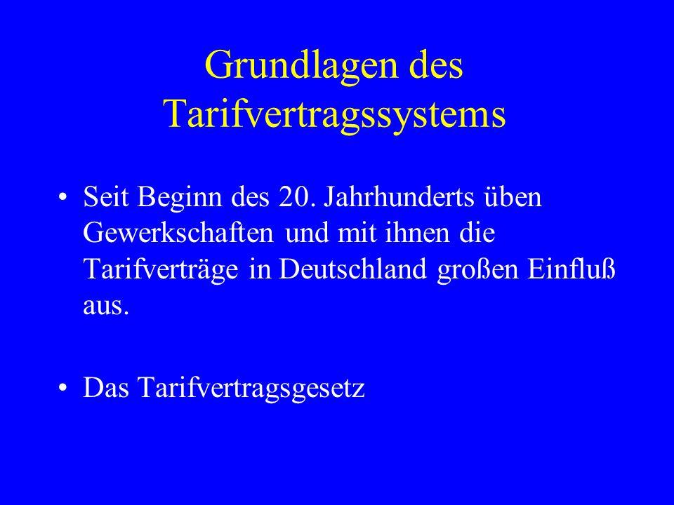 Grundlagen des Tarifvertragssystems Seit Beginn des 20. Jahrhunderts üben Gewerkschaften und mit ihnen die Tarifverträge in Deutschland großen Einfluß