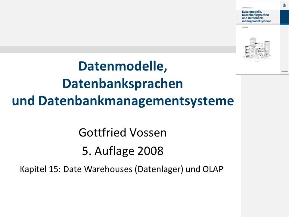 © 2008 Gottfried Vossen 15.1 Grundlagen 15.2 Mehrdimensionale Datenmodelle 15.3 Qualitätsorientierter Schemaentwurf für Datenlager 15.4 Grundlagen des OLAP Inhalt Datenmodelle, 5.