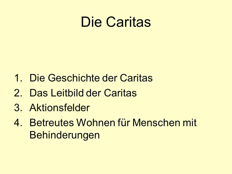 1.Die Geschichte der Caritas 2.Das Leitbild der Caritas 3.Aktionsfelder 4.Betreutes Wohnen für Menschen mit Behinderungen