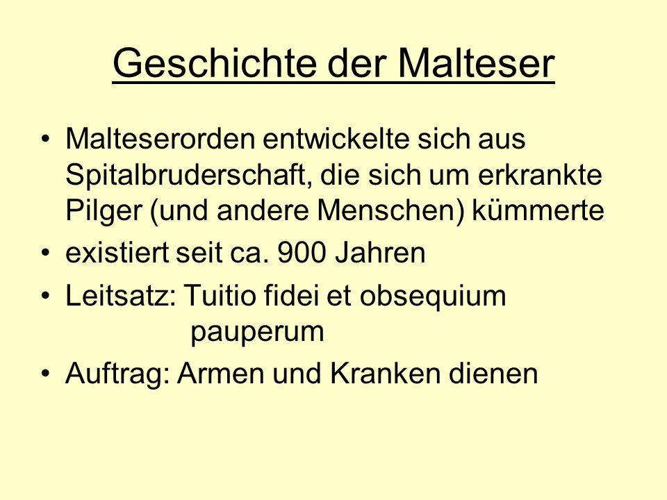 Geschichte der Malteser Malteserorden entwickelte sich aus Spitalbruderschaft, die sich um erkrankte Pilger (und andere Menschen) kümmerte existiert s