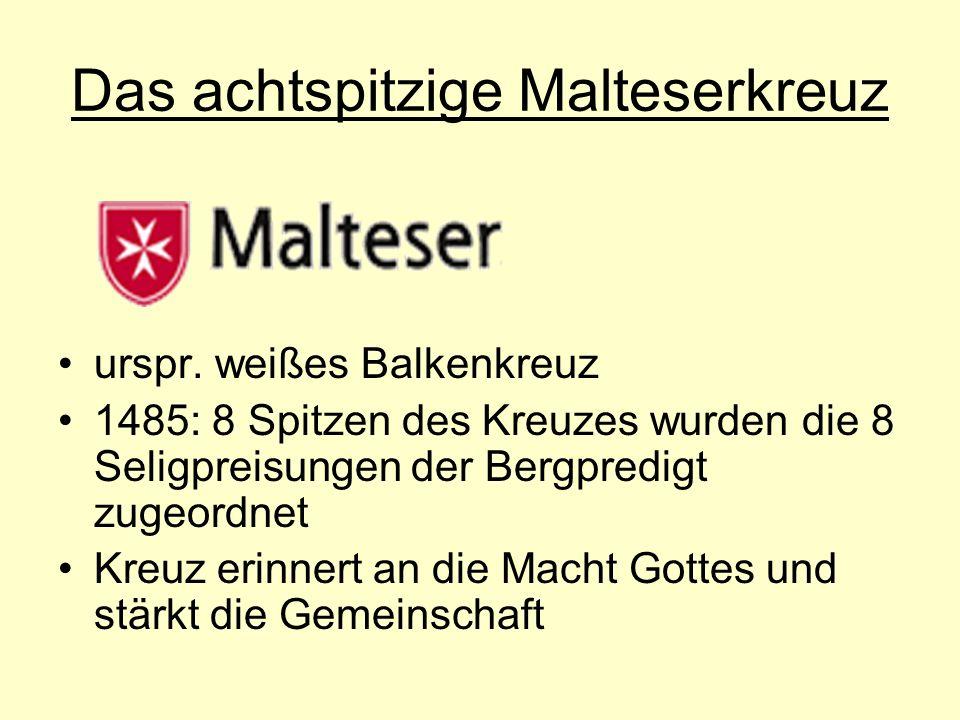 Das achtspitzige Malteserkreuz die vier innenliegenden Spitzen versinnbildlichen die 4 Kardinalstugenden: Klugheit, Gerechtigkeit, Tapferkeit und Mäßigung die 8 Seligpreisungen dienen der Verkündigung der frohen Botschaft vom Leben Die Kardinalstugenden bilden die Basis des Malteserdienstes