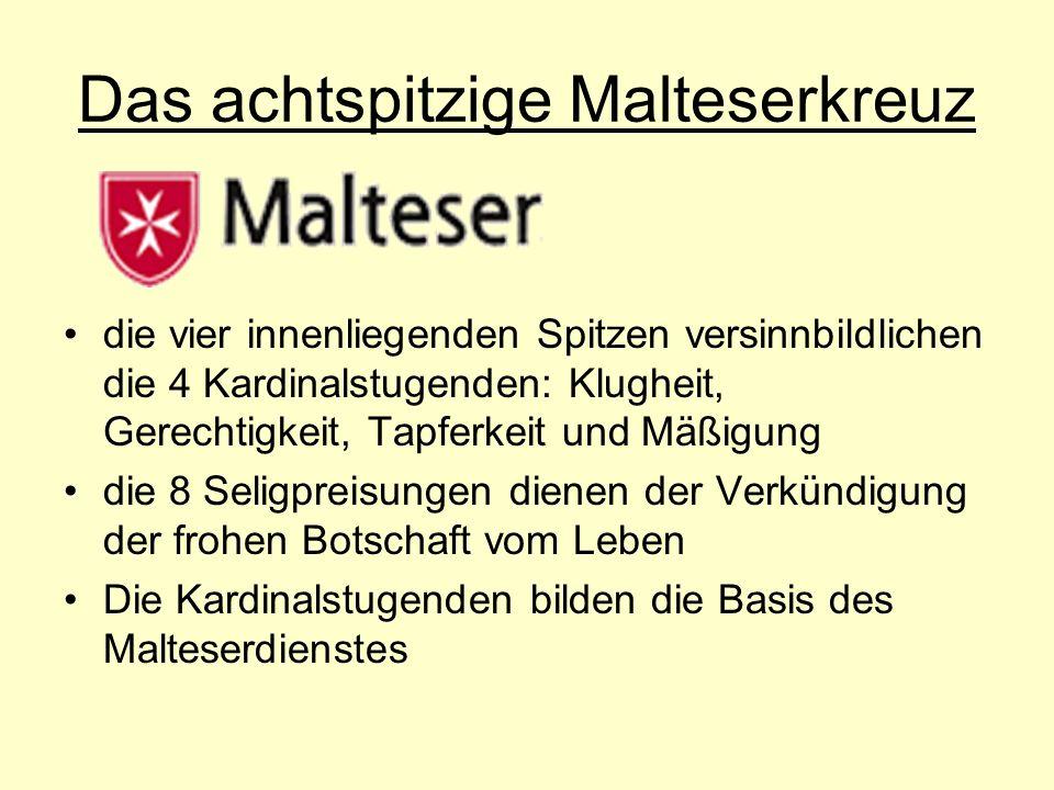 Das achtspitzige Malteserkreuz die vier innenliegenden Spitzen versinnbildlichen die 4 Kardinalstugenden: Klugheit, Gerechtigkeit, Tapferkeit und Mäßi