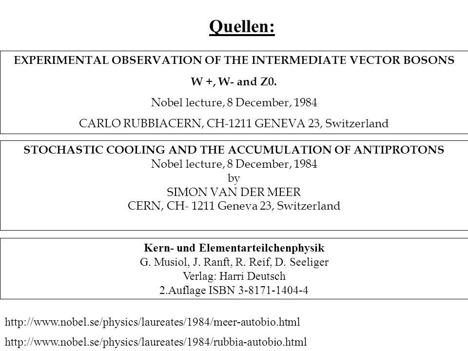 Quellen: http://www.nobel.se/physics/laureates/1984/meer-autobio.html http://www.nobel.se/physics/laureates/1984/rubbia-autobio.html EXPERIMENTAL OBSE