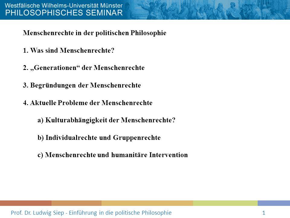 Prof. Dr. Ludwig Siep - Einführung in die politische Philosophie1 Menschenrechte in der politischen Philosophie 1. Was sind Menschenrechte? 2. Generat