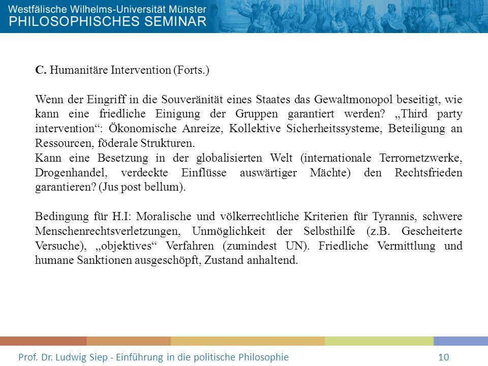 Prof. Dr. Ludwig Siep - Einführung in die politische Philosophie10 C. Humanitäre Intervention (Forts.) Wenn der Eingriff in die Souveränität eines Sta