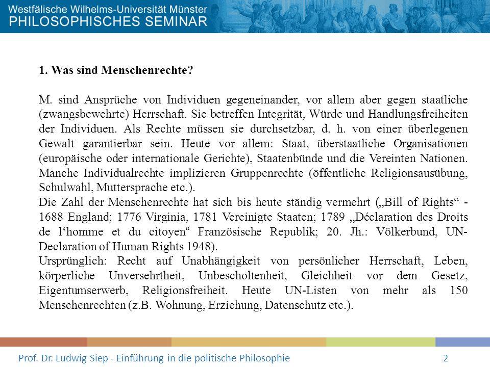Prof. Dr. Ludwig Siep - Einführung in die politische Philosophie2 1. Was sind Menschenrechte? M. sind Ansprüche von Individuen gegeneinander, vor alle