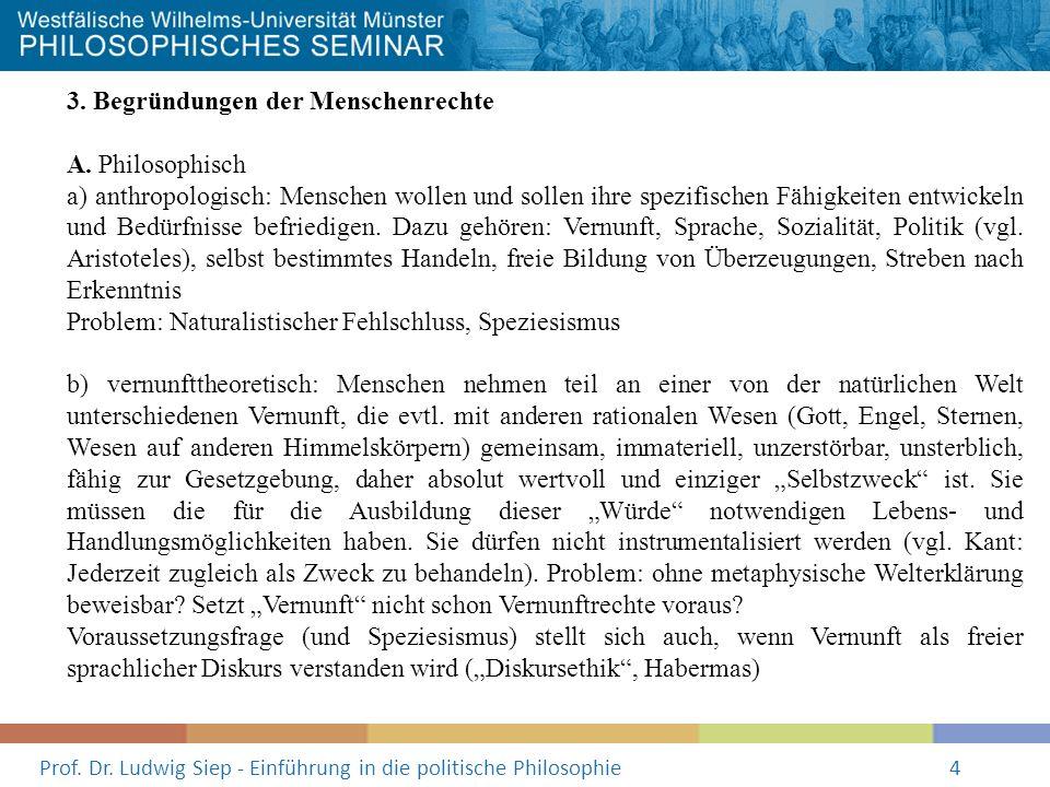 Prof. Dr. Ludwig Siep - Einführung in die politische Philosophie4 3. Begründungen der Menschenrechte A. Philosophisch a) anthropologisch: Menschen wol