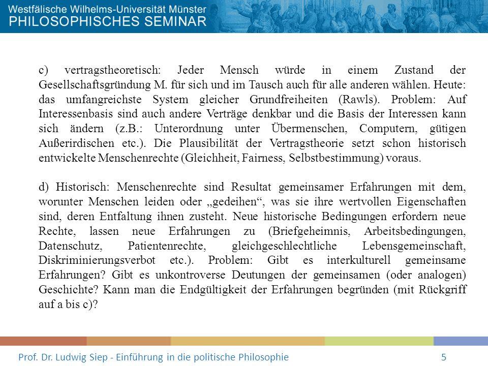 Prof. Dr. Ludwig Siep - Einführung in die politische Philosophie5 c) vertragstheoretisch: Jeder Mensch würde in einem Zustand der Gesellschaftsgründun
