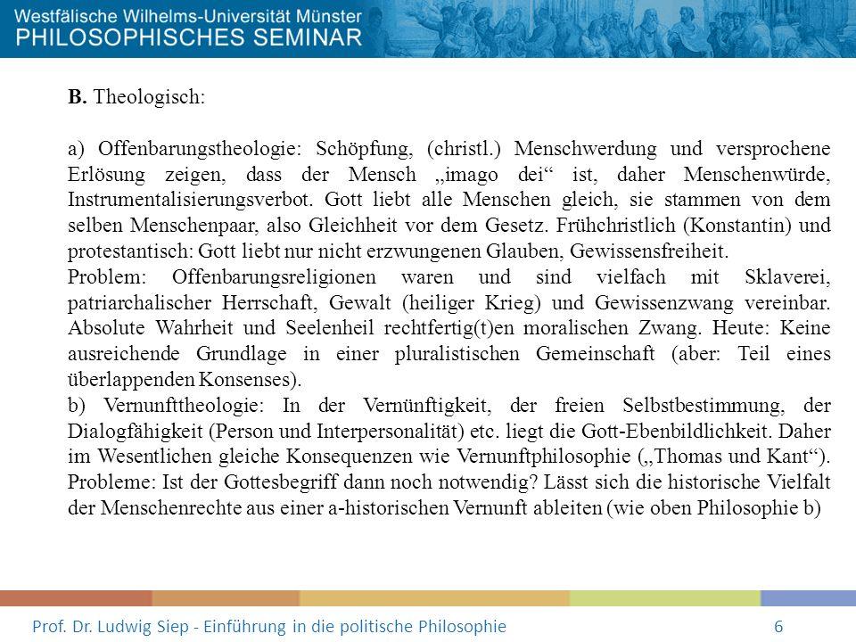 Prof. Dr. Ludwig Siep - Einführung in die politische Philosophie6 B. Theologisch: a) Offenbarungstheologie: Schöpfung, (christl.) Menschwerdung und ve