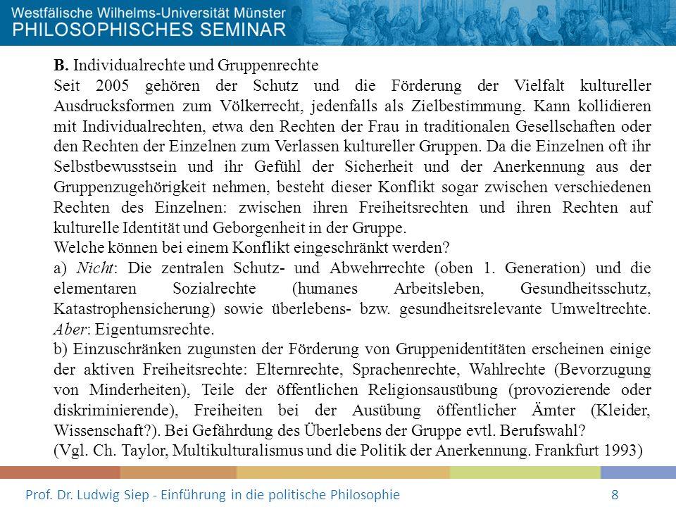 Prof. Dr. Ludwig Siep - Einführung in die politische Philosophie8 B. Individualrechte und Gruppenrechte Seit 2005 gehören der Schutz und die Förderung