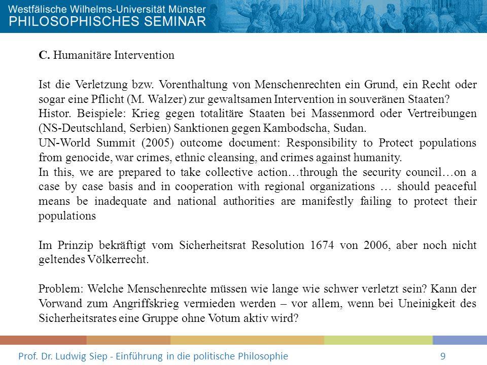 Prof. Dr. Ludwig Siep - Einführung in die politische Philosophie9 C. Humanitäre Intervention Ist die Verletzung bzw. Vorenthaltung von Menschenrechten