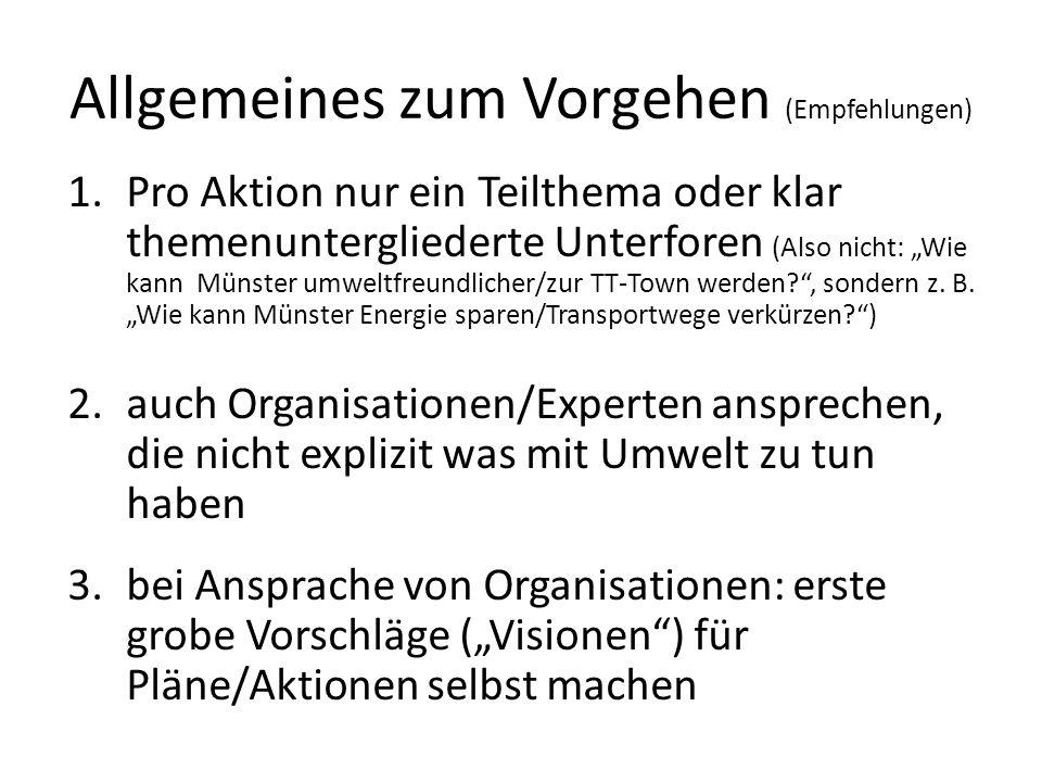 Allgemeines zum Vorgehen (Empfehlungen) 1.Pro Aktion nur ein Teilthema oder klar themenuntergliederte Unterforen (Also nicht: Wie kann Münster umweltfreundlicher/zur TT-Town werden , sondern z.