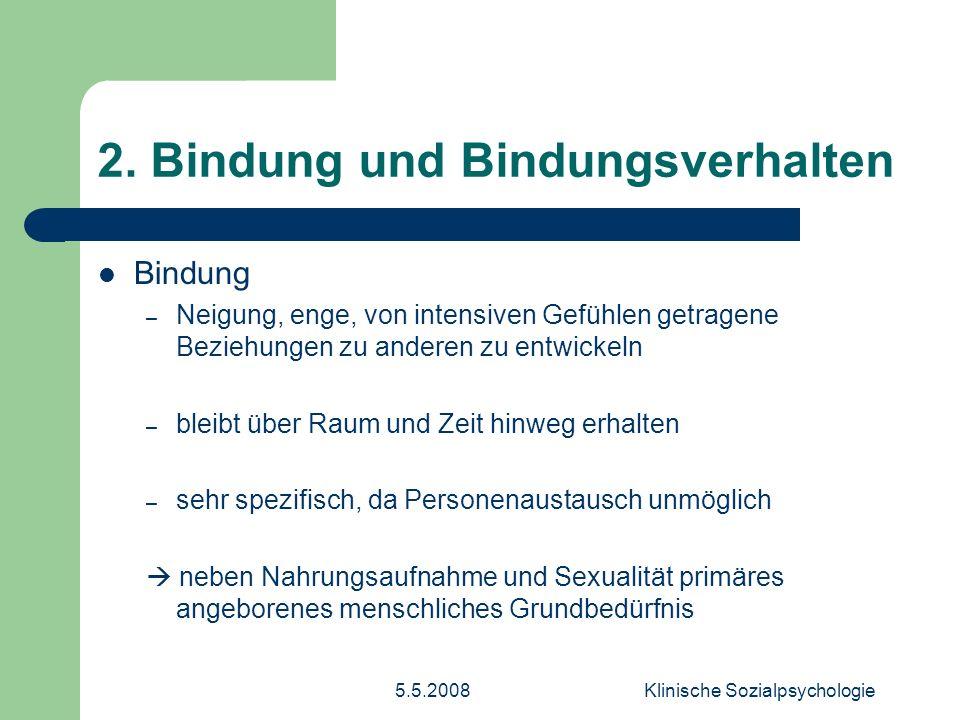 5.5.2008Klinische Sozialpsychologie 2.Bindung und Bindungsverhalten Bindungsverhalten bis zum 3.