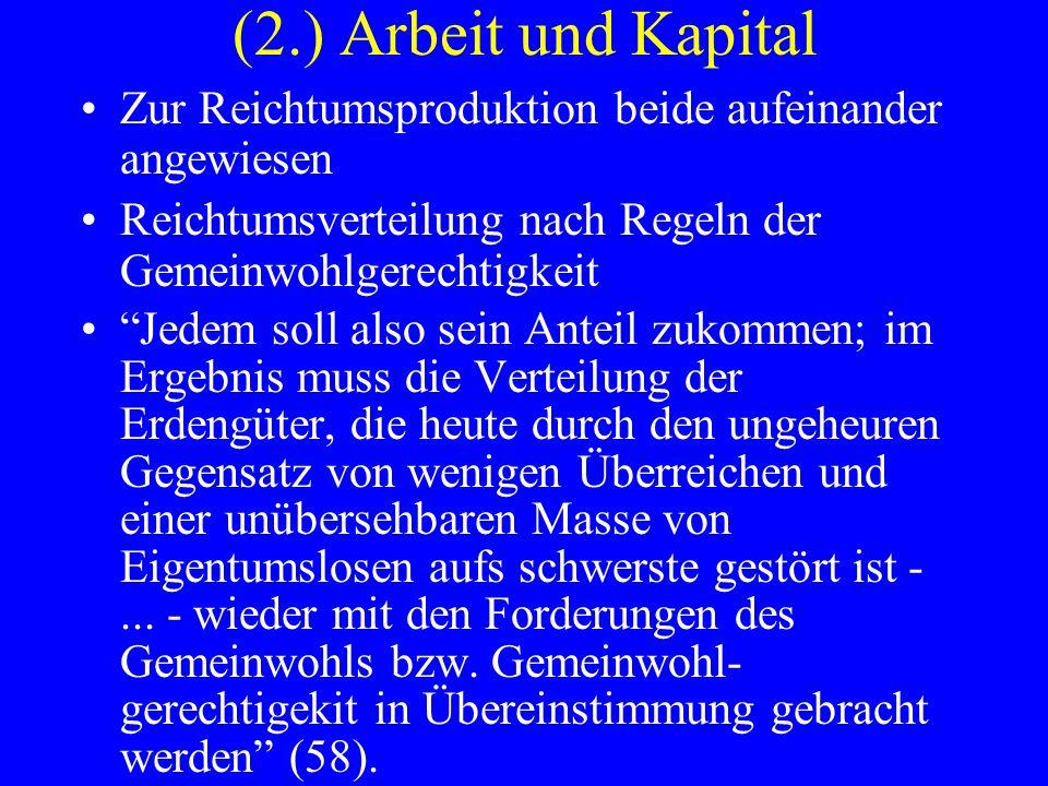 (2.) Arbeit und Kapital Zur Reichtumsproduktion beide aufeinander angewiesen Reichtumsverteilung nach Regeln der Gemeinwohlgerechtigkeit Jedem soll al
