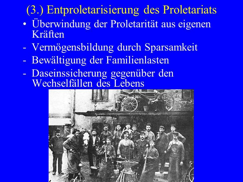 (3.) Entproletarisierung des Proletariats Überwindung der Proletarität aus eigenen Kräften - Vermögensbildung durch Sparsamkeit - Bewältigung der Fami