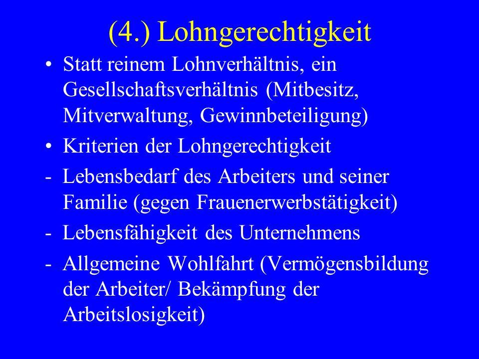 (4.) Lohngerechtigkeit Statt reinem Lohnverhältnis, ein Gesellschaftsverhältnis (Mitbesitz, Mitverwaltung, Gewinnbeteiligung) Kriterien der Lohngerech