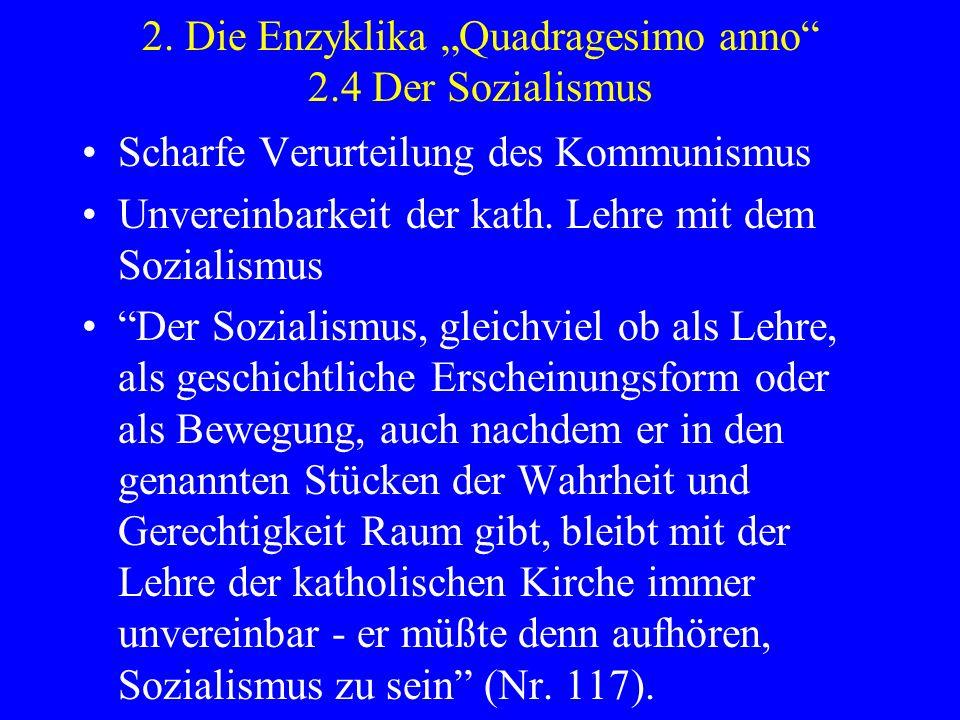 2. Die Enzyklika Quadragesimo anno 2.4 Der Sozialismus Scharfe Verurteilung des Kommunismus Unvereinbarkeit der kath. Lehre mit dem Sozialismus Der So