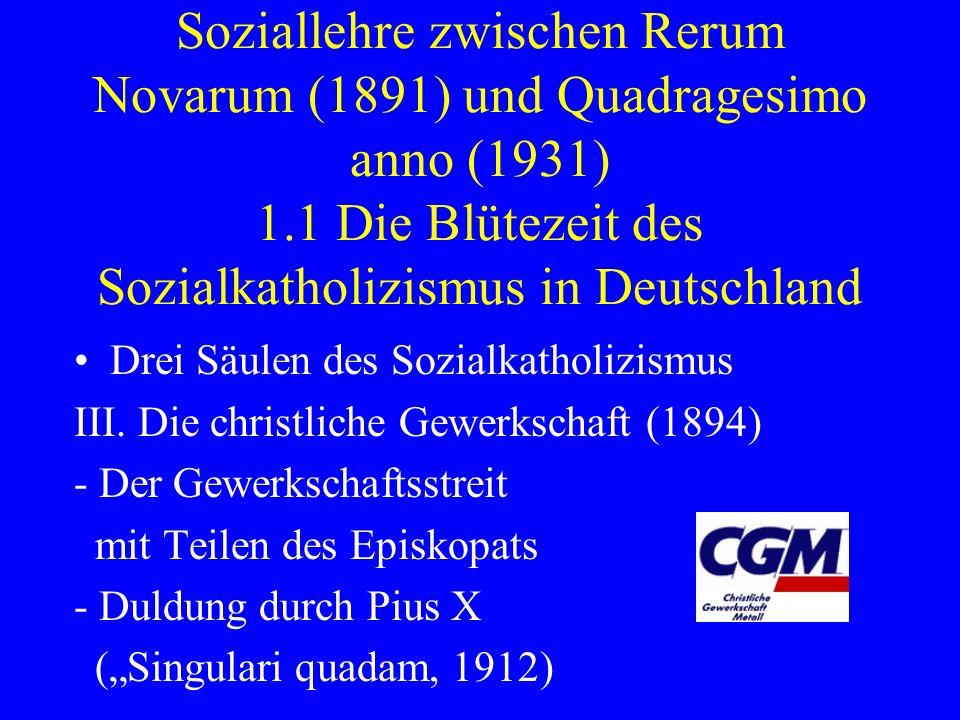 1. Sozialkatholizimus und Soziallehre zwischen Rerum Novarum (1891) und Quadragesimo anno (1931) 1.1 Die Blütezeit des Sozialkatholizismus in Deutschl