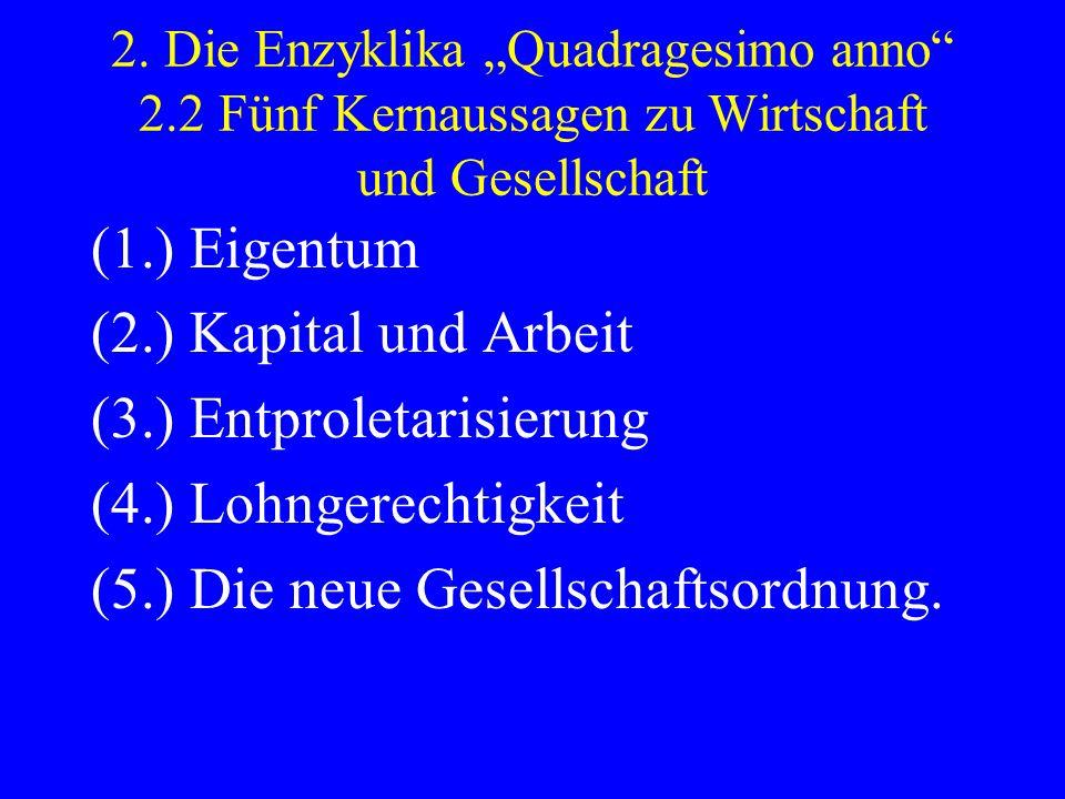 2. Die Enzyklika Quadragesimo anno 2.2 Fünf Kernaussagen zu Wirtschaft und Gesellschaft (1.) Eigentum (2.) Kapital und Arbeit (3.) Entproletarisierung