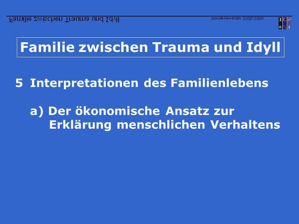 Familie zwischen Trauma und Idyll 5Interpretationen des Familienlebens a) Der ökonomische Ansatz zur Erklärung menschlichen Verhaltens