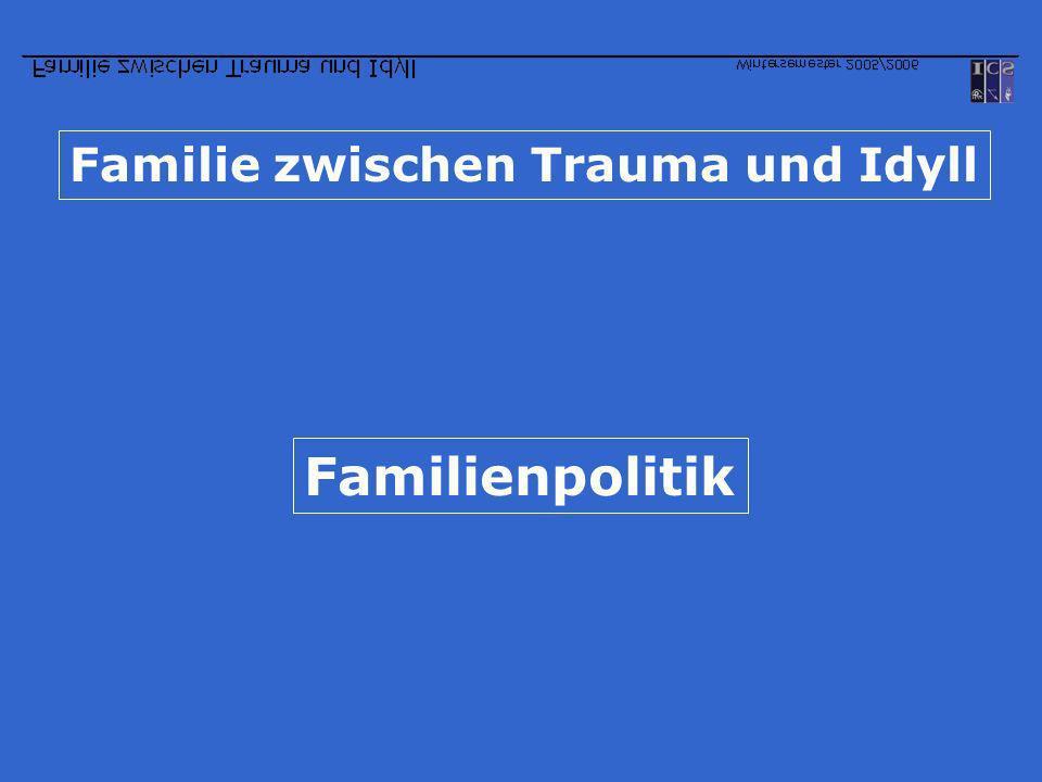 Familie zwischen Trauma und Idyll Familienpolitik