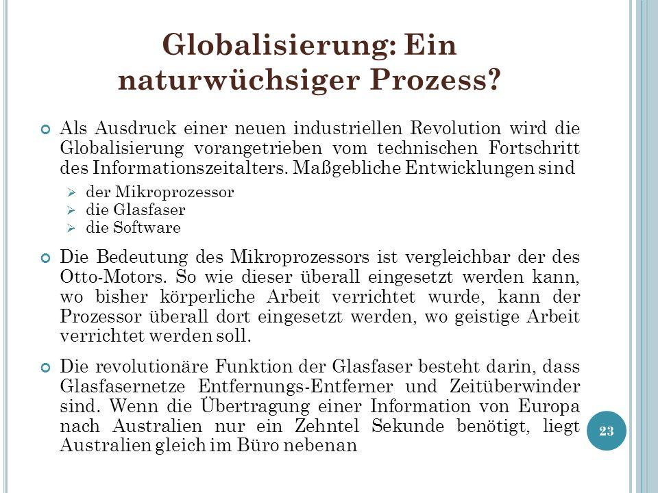 Globalisierung: Ein naturwüchsiger Prozess? Als Ausdruck einer neuen industriellen Revolution wird die Globalisierung vorangetrieben vom technischen F