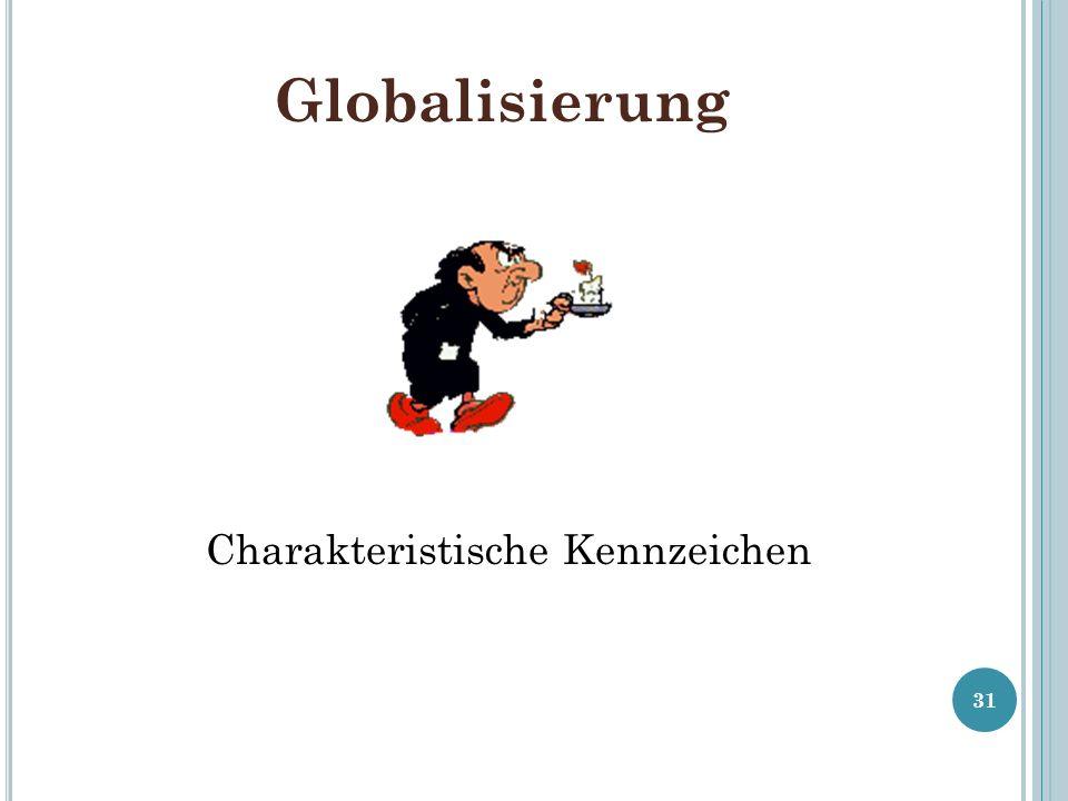 Globalisierung 31 Charakteristische Kennzeichen