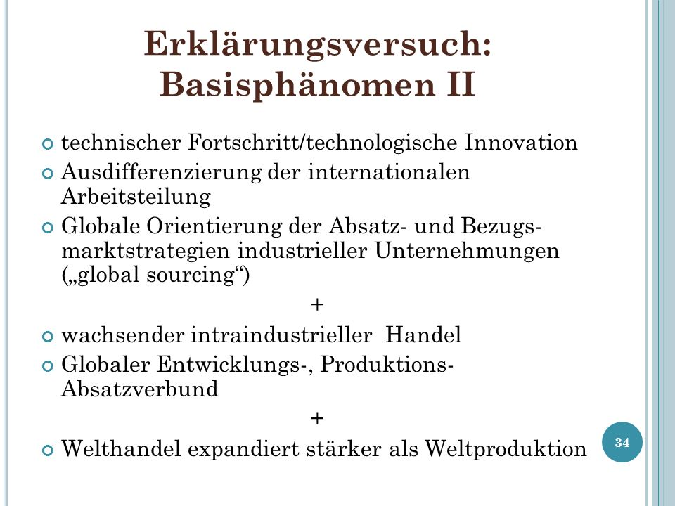 Erklärungsversuch: Basisphänomen II technischer Fortschritt/technologische Innovation Ausdifferenzierung der internationalen Arbeitsteilung Globale Or