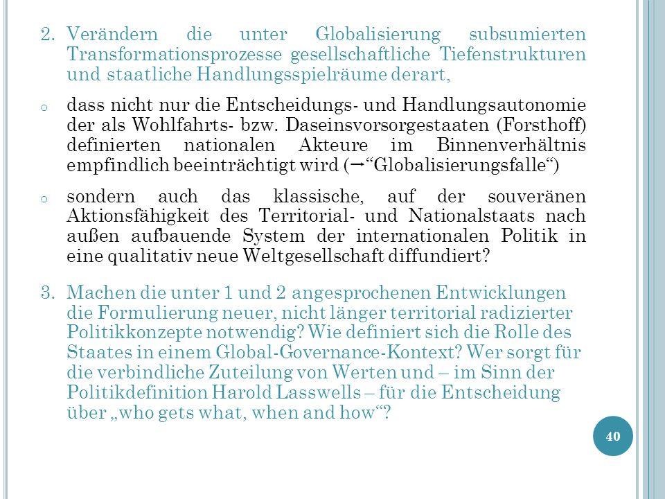 2.Verändern die unter Globalisierung subsumierten Transformationsprozesse gesellschaftliche Tiefenstrukturen und staatliche Handlungsspielräume derart