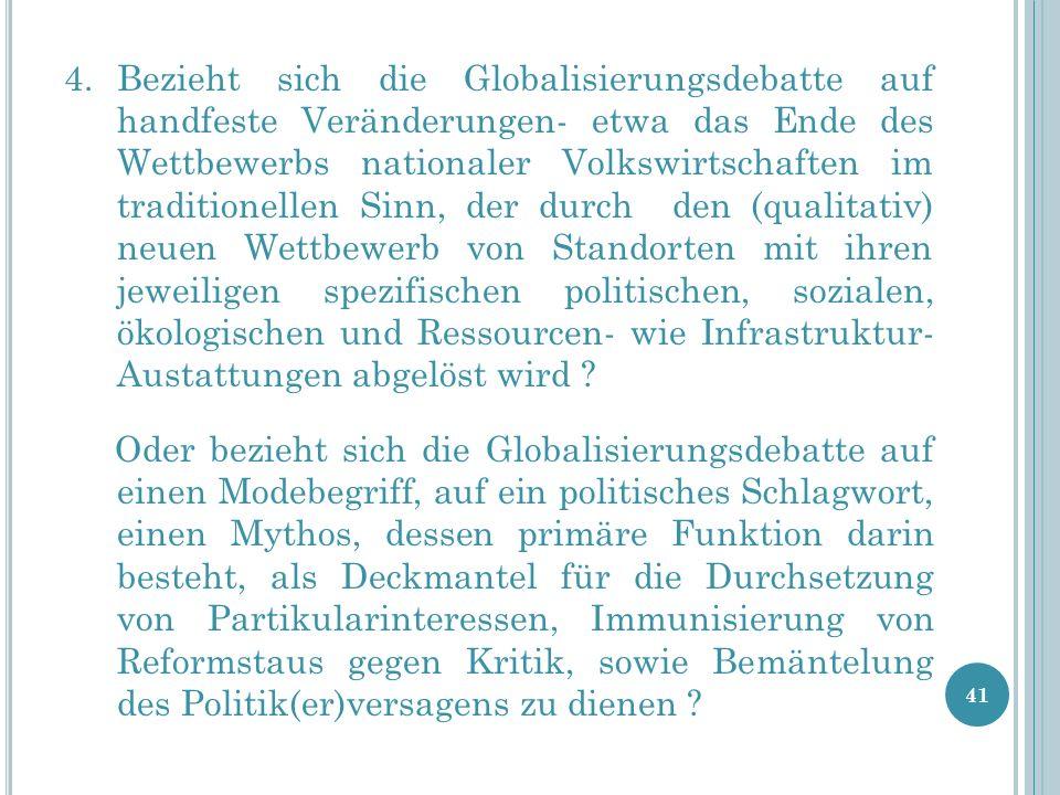 4.Bezieht sich die Globalisierungsdebatte auf handfeste Veränderungen- etwa das Ende des Wettbewerbs nationaler Volkswirtschaften im traditionellen Si