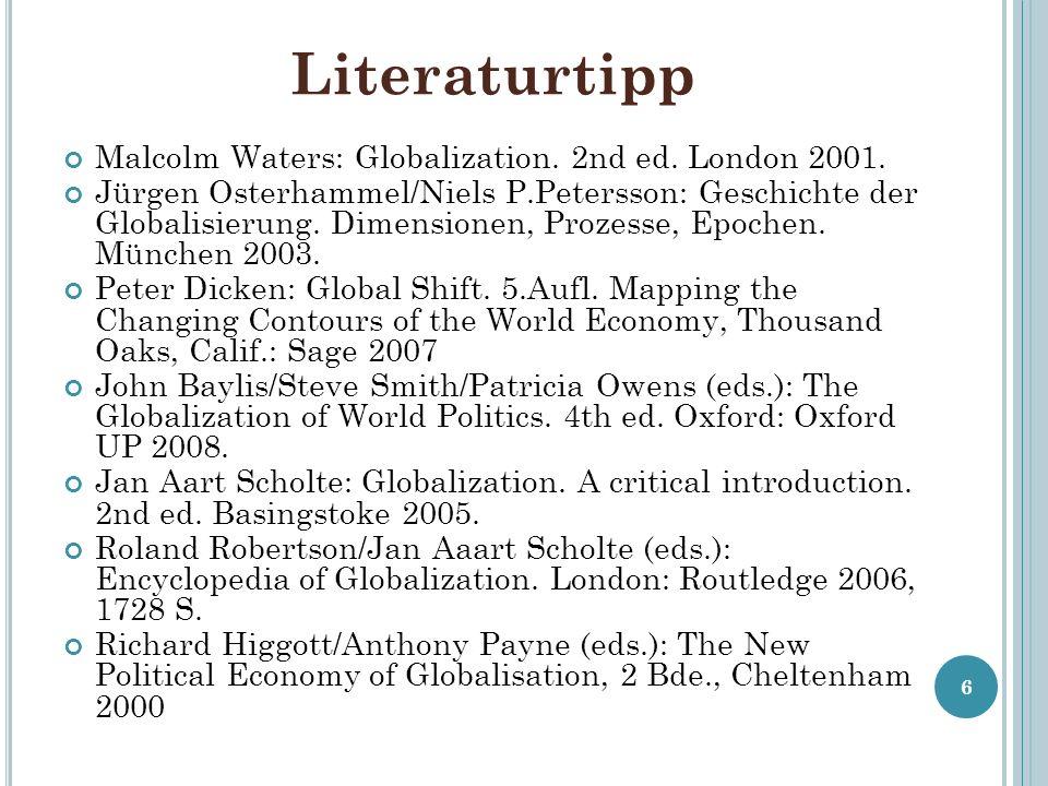 Literaturtipp Malcolm Waters: Globalization. 2nd ed. London 2001. Jürgen Osterhammel/Niels P.Petersson: Geschichte der Globalisierung. Dimensionen, Pr