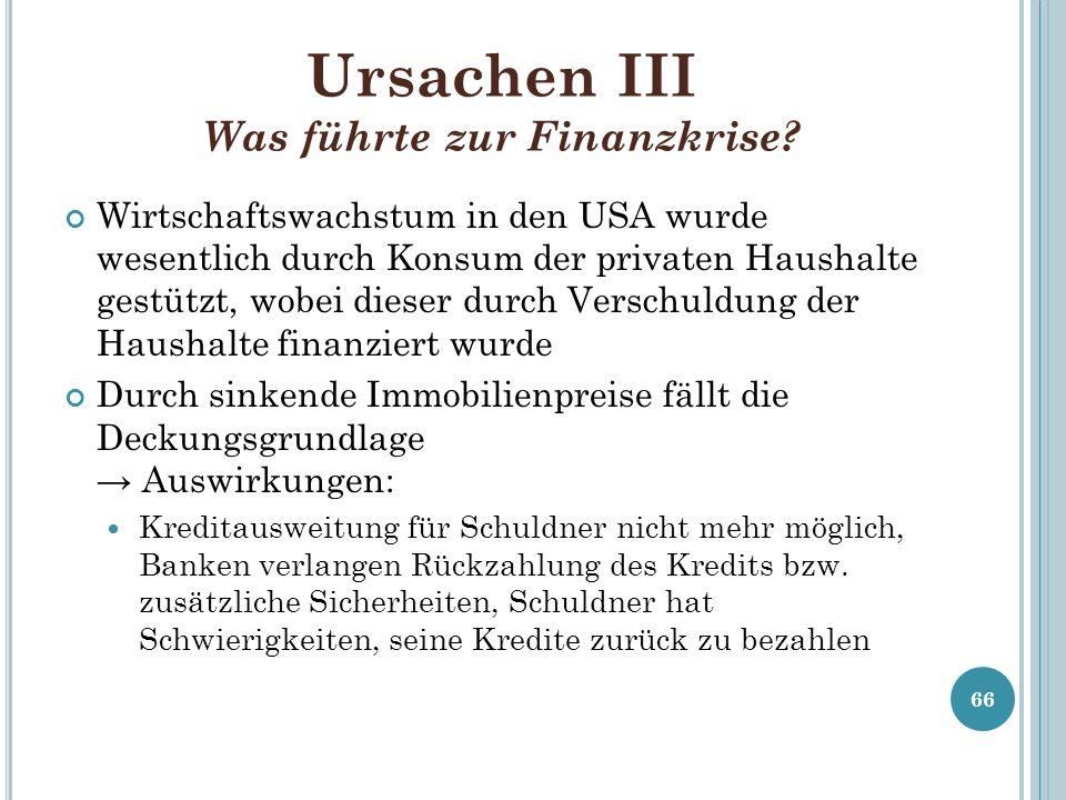 Ursachen III Was führte zur Finanzkrise? Wirtschaftswachstum in den USA wurde wesentlich durch Konsum der privaten Haushalte gestützt, wobei dieser du