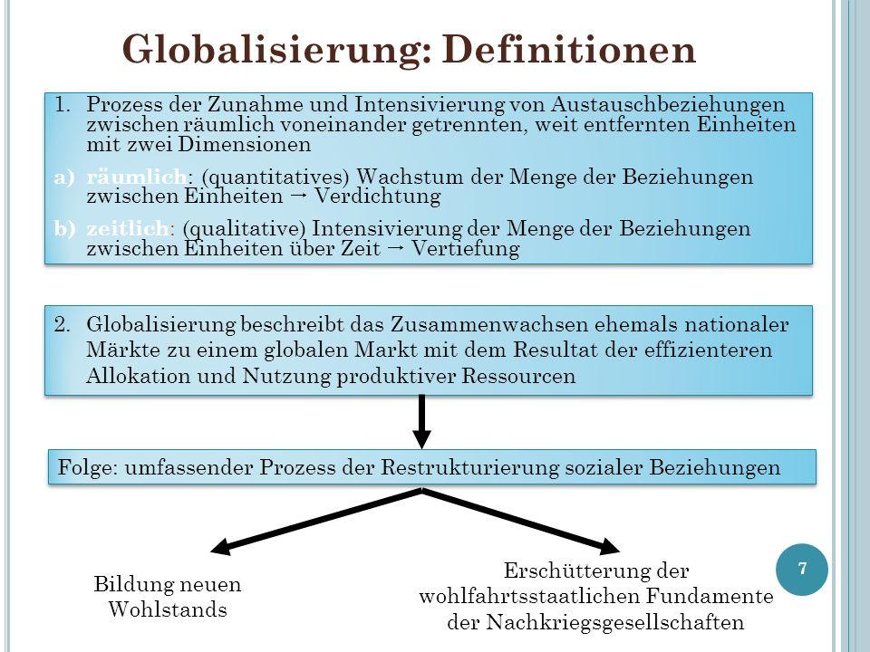 8 3.Globalisierung kann definiert werden als die Intensivierung weltweiter gesellschaftlicher Beziehungen, die weit entfernte Orte in solch einer Weise miteinander verbinden, dass lokale Geschehnisse von Ereignissen geprägt werden, die sich in weiter Ferne abspielen – und umgekehrt.